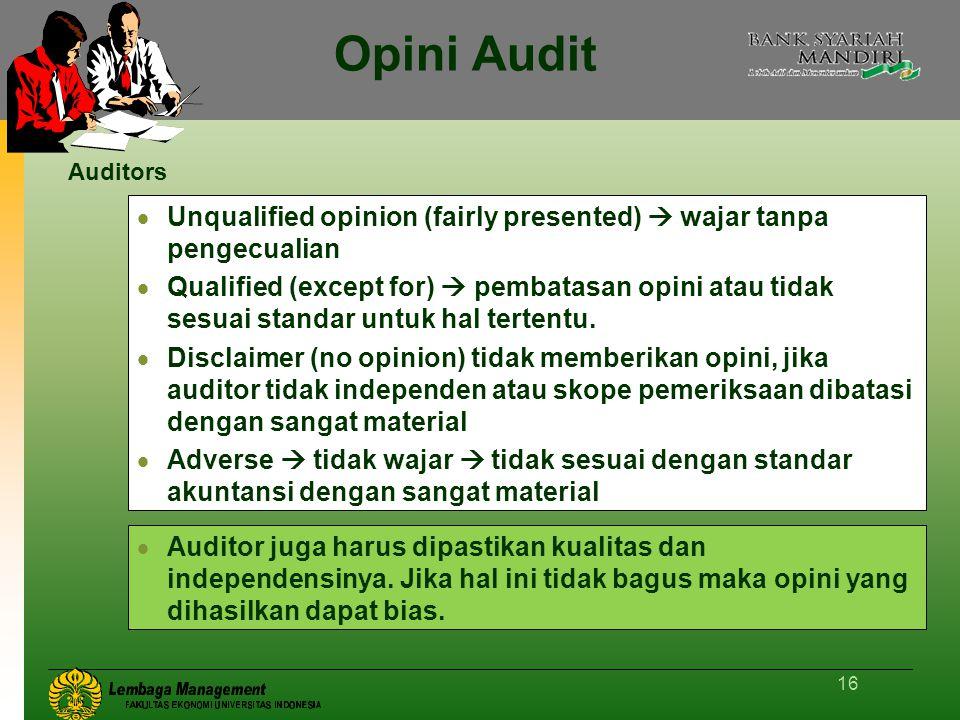16 Opini Audit  Unqualified opinion (fairly presented)  wajar tanpa pengecualian  Qualified (except for)  pembatasan opini atau tidak sesuai stand