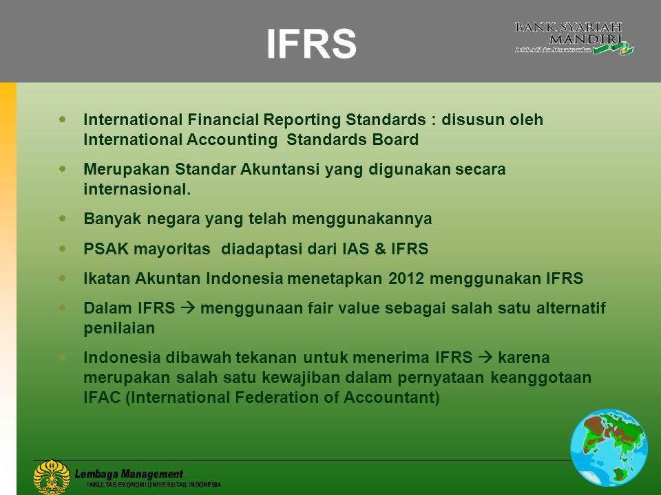 18 IFRS  International Financial Reporting Standards : disusun oleh International Accounting Standards Board  Merupakan Standar Akuntansi yang digun
