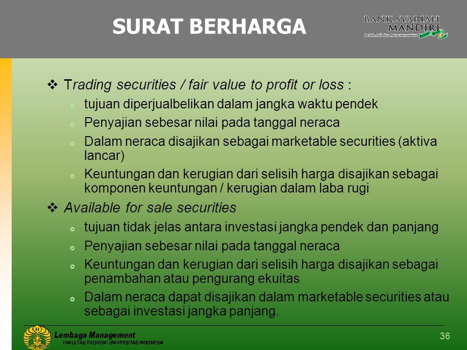 36 SURAT BERHARGA  Trading securities / fair value to profit or loss :  tujuan diperjualbelikan dalam jangka waktu pendek  Penyajian sebesar nilai
