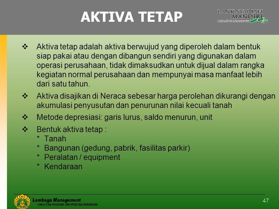 47 AKTIVA TETAP  Aktiva tetap adalah aktiva berwujud yang diperoleh dalam bentuk siap pakai atau dengan dibangun sendiri yang digunakan dalam operasi