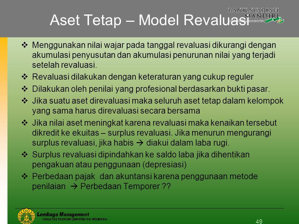 Aset Tetap – Model Revaluasi  Menggunakan nilai wajar pada tanggal revaluasi dikurangi dengan akumulasi penyusutan dan akumulasi penurunan nilai yang