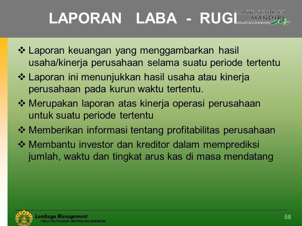 58 LAPORAN LABA - RUGI  Laporan keuangan yang menggambarkan hasil usaha/kinerja perusahaan selama suatu periode tertentu  Laporan ini menunjukkan ha