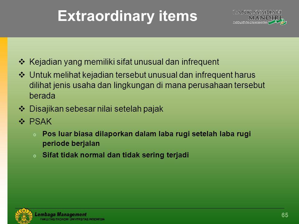 65 Extraordinary items  Kejadian yang memiliki sifat unusual dan infrequent  Untuk melihat kejadian tersebut unusual dan infrequent harus dilihat je