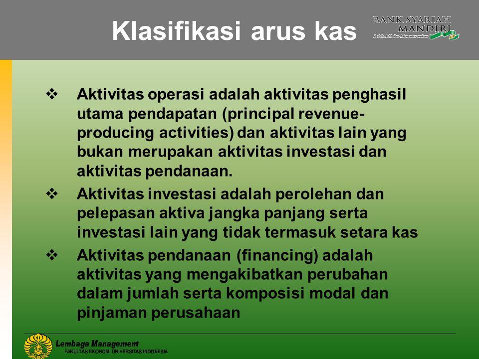 Klasifikasi arus kas  Aktivitas operasi adalah aktivitas penghasil utama pendapatan (principal revenue- producing activities) dan aktivitas lain yang