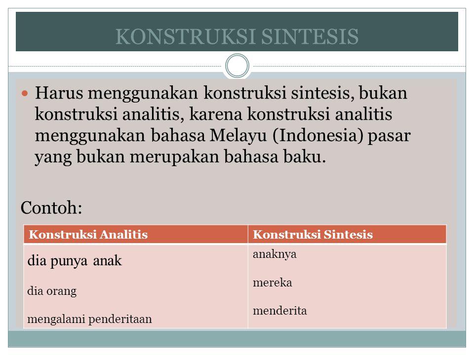 KONSTRUKSI SINTESIS Harus menggunakan konstruksi sintesis, bukan konstruksi analitis, karena konstruksi analitis menggunakan bahasa Melayu (Indonesia)