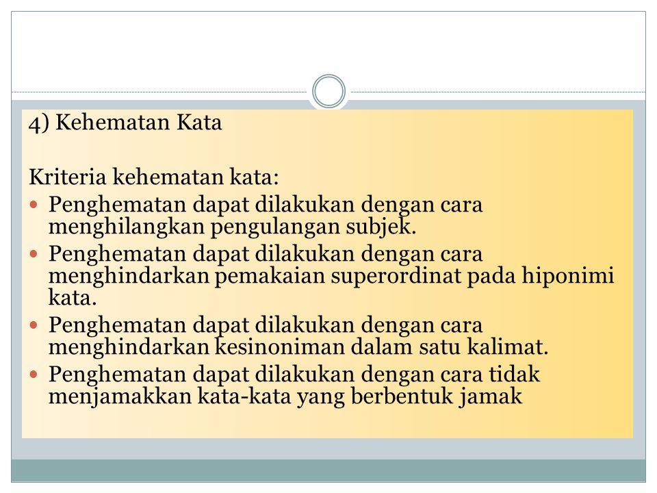4) Kehematan Kata Kriteria kehematan kata: Penghematan dapat dilakukan dengan cara menghilangkan pengulangan subjek. Penghematan dapat dilakukan denga