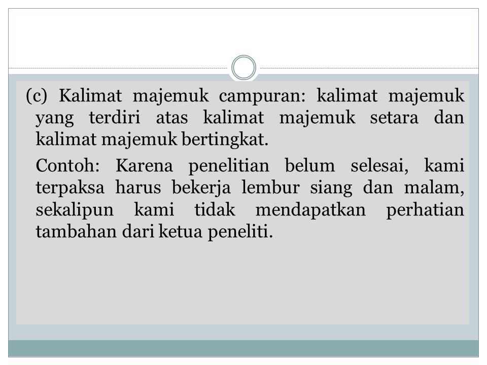 (c) Kalimat majemuk campuran: kalimat majemuk yang terdiri atas kalimat majemuk setara dan kalimat majemuk bertingkat. Contoh: Karena penelitian belum
