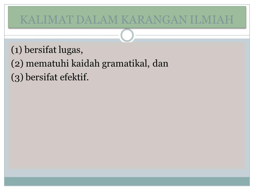 KALIMAT DALAM KARANGAN ILMIAH (1) bersifat lugas, (2) mematuhi kaidah gramatikal, dan (3) bersifat efektif.