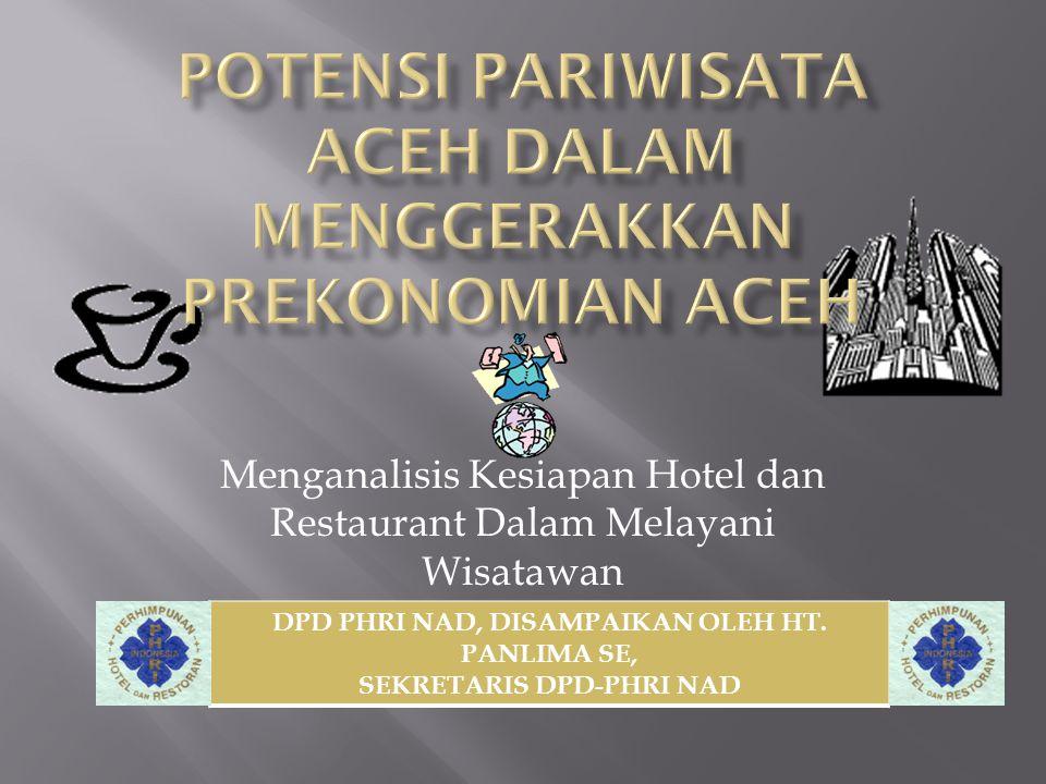 Menganalisis Kesiapan Hotel dan Restaurant Dalam Melayani Wisatawan DPD PHRI NAD, DISAMPAIKAN OLEH HT. PANLIMA SE, SEKRETARIS DPD-PHRI NAD