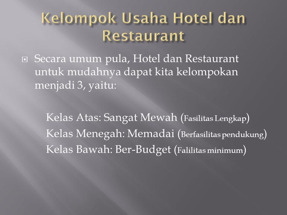  Secara umum pula, Hotel dan Restaurant untuk mudahnya dapat kita kelompokan menjadi 3, yaitu: Kelas Atas: Sangat Mewah ( Fasilitas Lengkap ) Kelas M