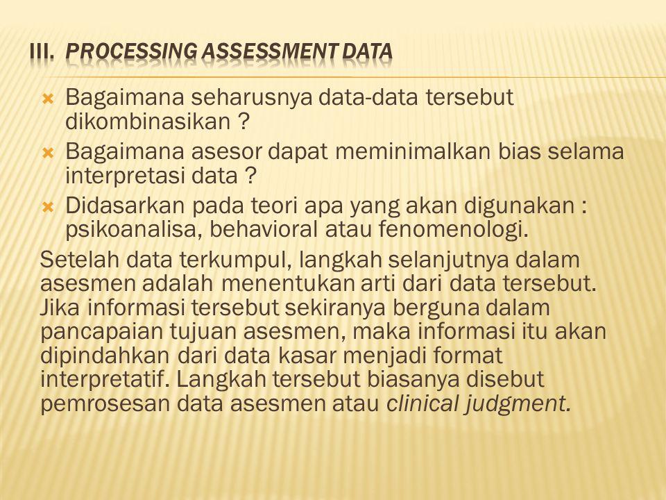  Bagaimana seharusnya data-data tersebut dikombinasikan ?  Bagaimana asesor dapat meminimalkan bias selama interpretasi data ?  Didasarkan pada teo