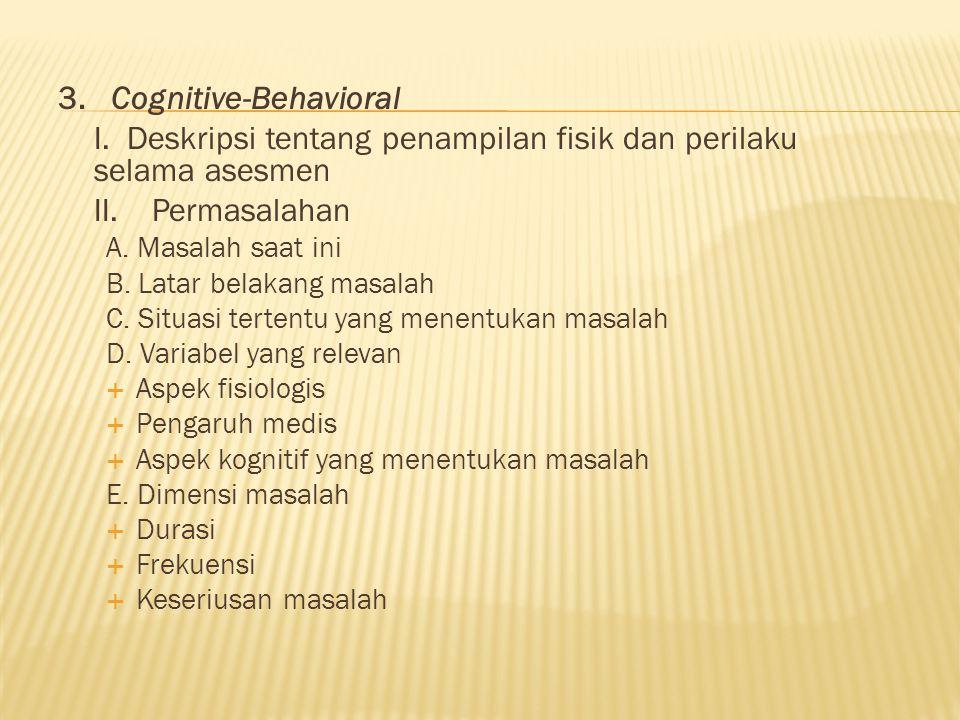 3. Cognitive-Behavioral I. Deskripsi tentang penampilan fisik dan perilaku selama asesmen II. Permasalahan A. Masalah saat ini B. Latar belakang masal