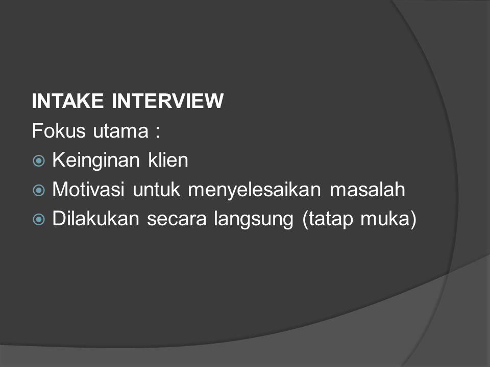 INTAKE INTERVIEW Fokus utama :  Keinginan klien  Motivasi untuk menyelesaikan masalah  Dilakukan secara langsung (tatap muka)