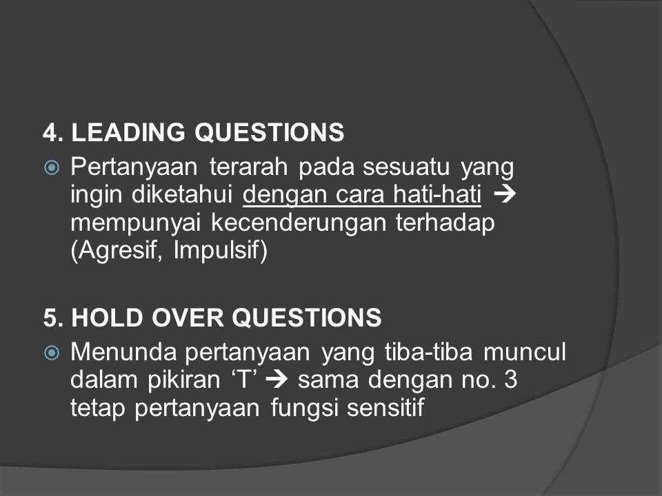 4. LEADING QUESTIONS  Pertanyaan terarah pada sesuatu yang ingin diketahui dengan cara hati-hati  mempunyai kecenderungan terhadap (Agresif, Impulsi