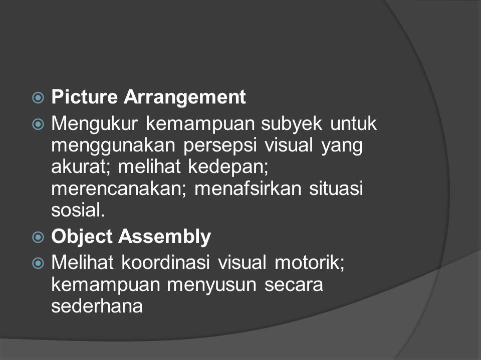  Picture Arrangement  Mengukur kemampuan subyek untuk menggunakan persepsi visual yang akurat; melihat kedepan; merencanakan; menafsirkan situasi so