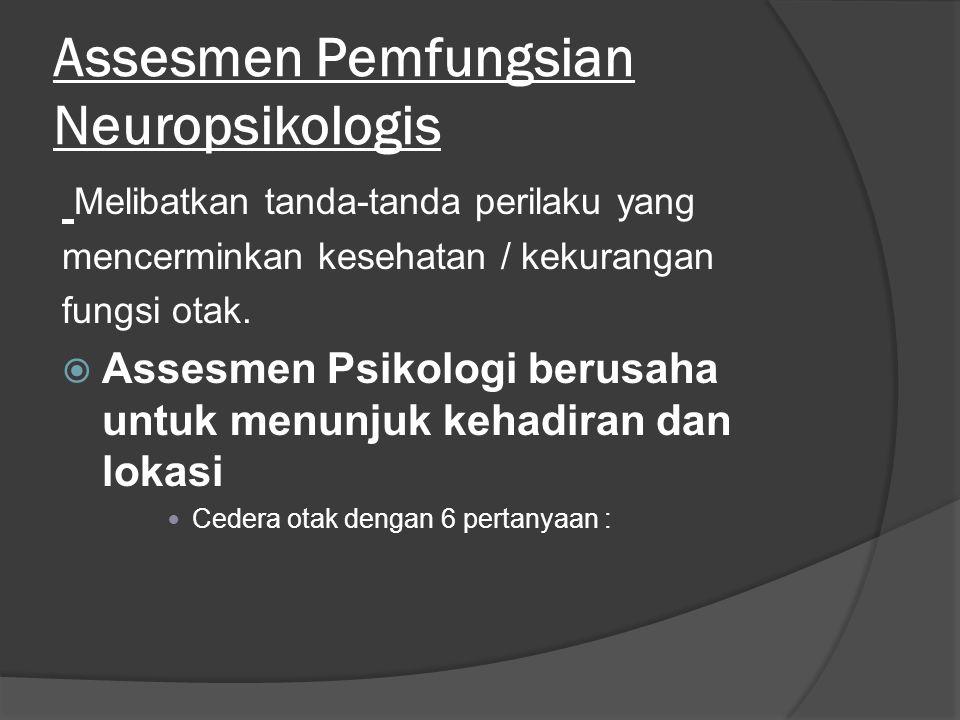 Assesmen Pemfungsian Neuropsikologis Melibatkan tanda-tanda perilaku yang mencerminkan kesehatan / kekurangan fungsi otak.  Assesmen Psikologi berusa
