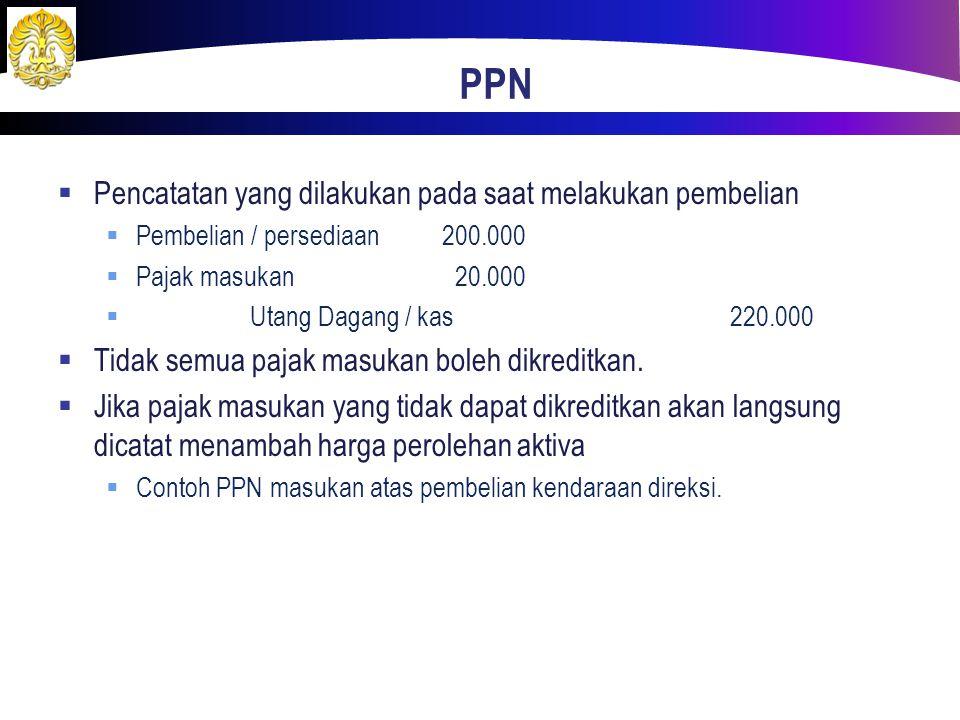 PPN  Pencatatan yang dilakukan pada saat melakukan pembelian  Pembelian / persediaan200.000  Pajak masukan 20.000  Utang Dagang / kas220.000  Tid