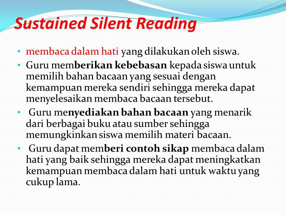 Sustained Silent Reading membaca dalam hati yang dilakukan oleh siswa. Guru memberikan kebebasan kepada siswa untuk memilih bahan bacaan yang sesuai d