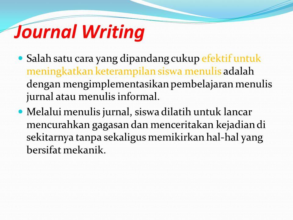 Journal Writing Salah satu cara yang dipandang cukup efektif untuk meningkatkan keterampilan siswa menulis adalah dengan mengimplementasikan pembelaja