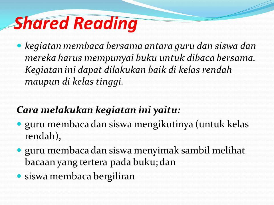 Shared Reading kegiatan membaca bersama antara guru dan siswa dan mereka harus mempunyai buku untuk dibaca bersama. Kegiatan ini dapat dilakukan baik
