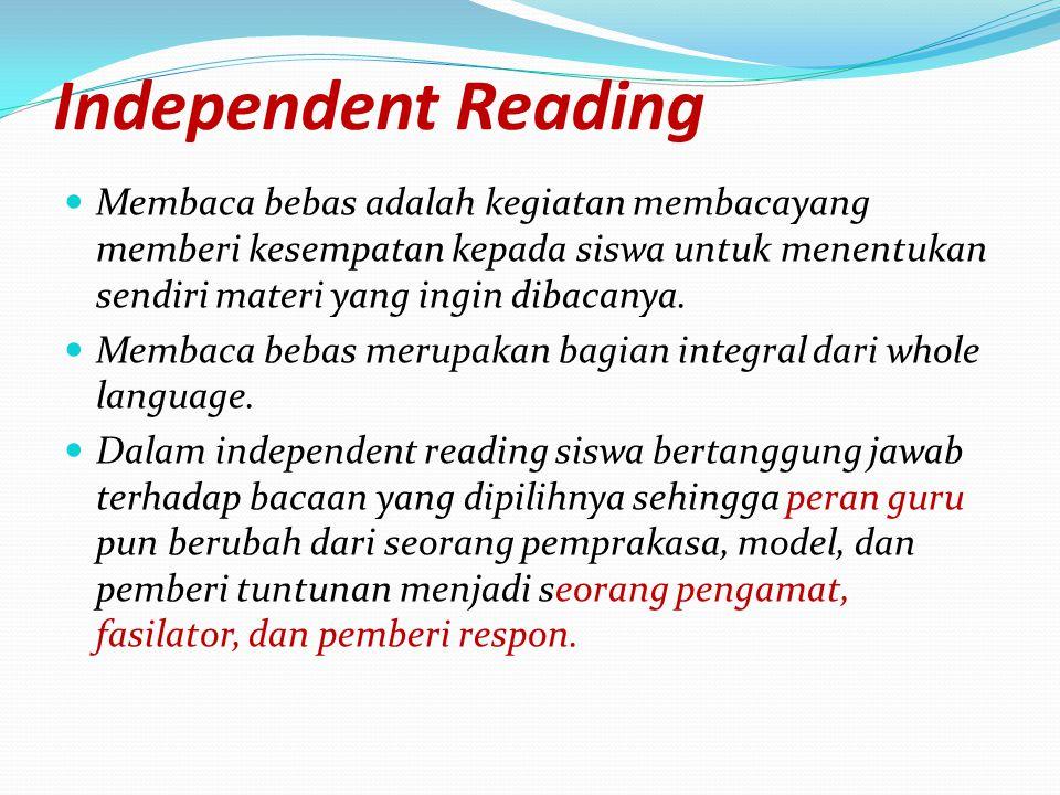 Independent Reading Membaca bebas adalah kegiatan membacayang memberi kesempatan kepada siswa untuk menentukan sendiri materi yang ingin dibacanya. Me