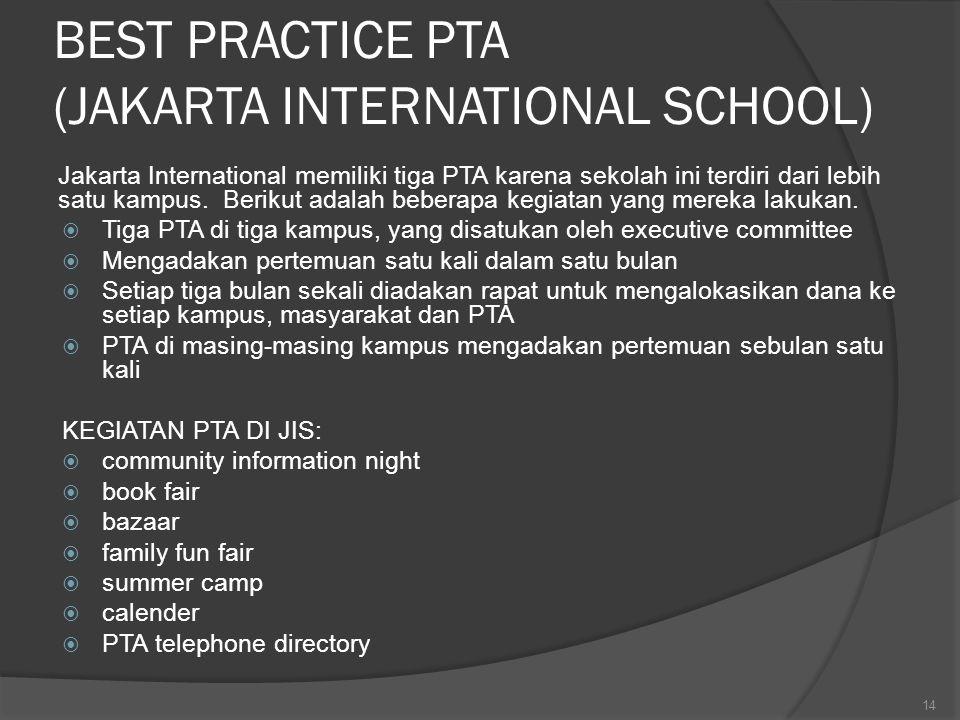 BEST PRACTICE PTA (JAKARTA INTERNATIONAL SCHOOL) Jakarta International memiliki tiga PTA karena sekolah ini terdiri dari lebih satu kampus. Berikut ad
