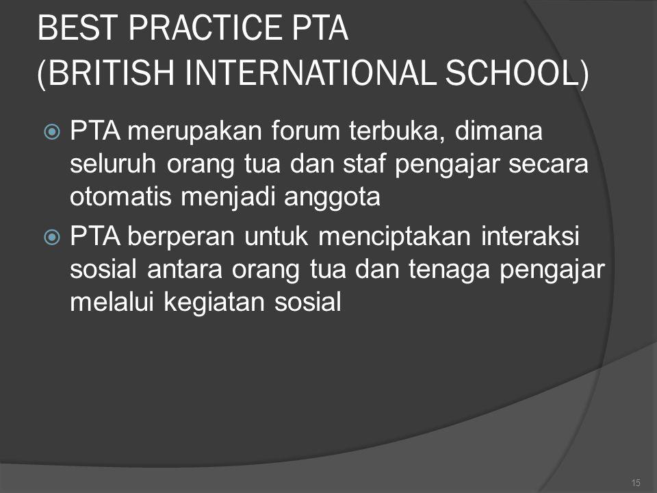 BEST PRACTICE PTA (BRITISH INTERNATIONAL SCHOOL)  PTA merupakan forum terbuka, dimana seluruh orang tua dan staf pengajar secara otomatis menjadi ang