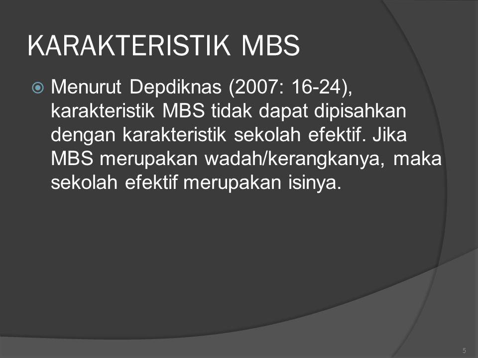 KARAKTERISTIK MBS  Menurut Depdiknas (2007: 16-24), karakteristik MBS tidak dapat dipisahkan dengan karakteristik sekolah efektif. Jika MBS merupakan