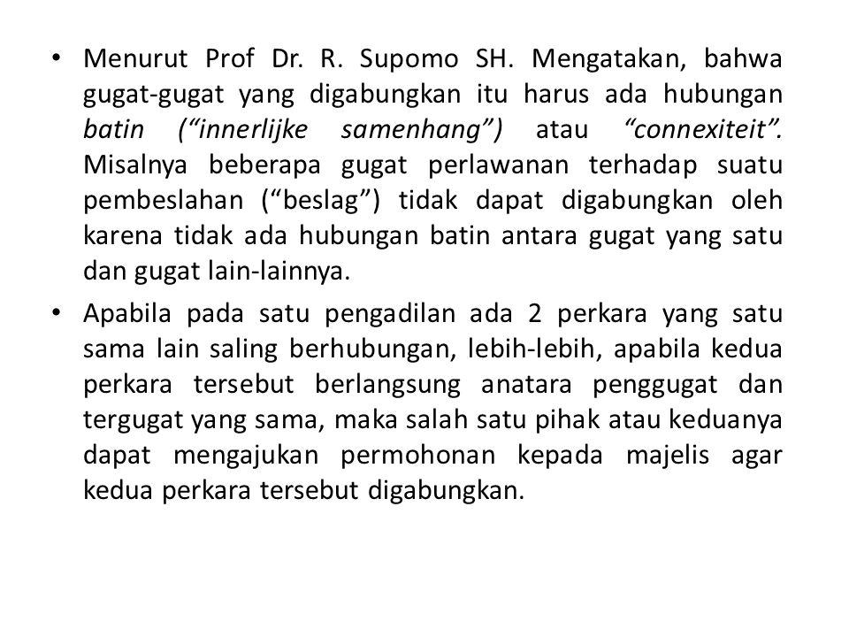 """Menurut Prof Dr. R. Supomo SH. Mengatakan, bahwa gugat-gugat yang digabungkan itu harus ada hubungan batin (""""innerlijke samenhang"""") atau """"connexiteit"""""""