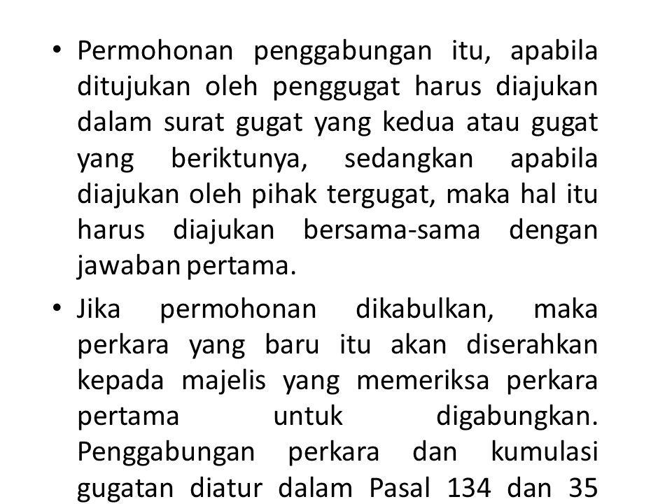 Permohonan penggabungan itu, apabila ditujukan oleh penggugat harus diajukan dalam surat gugat yang kedua atau gugat yang beriktunya, sedangkan apabil