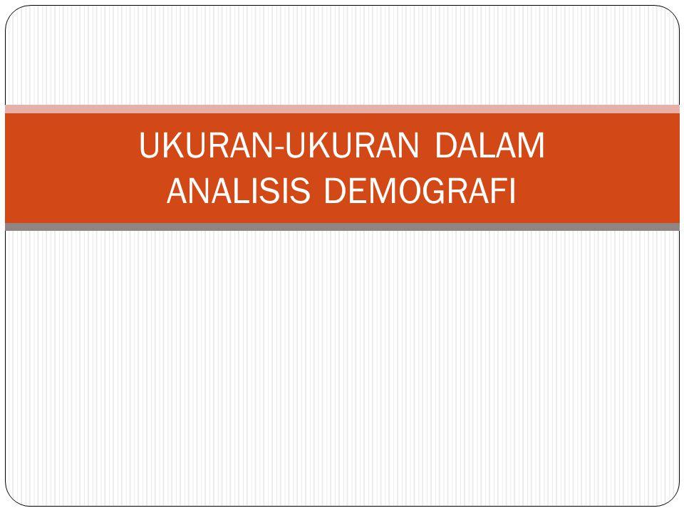 UKURAN-UKURAN DALAM ANALISIS DEMOGRAFI
