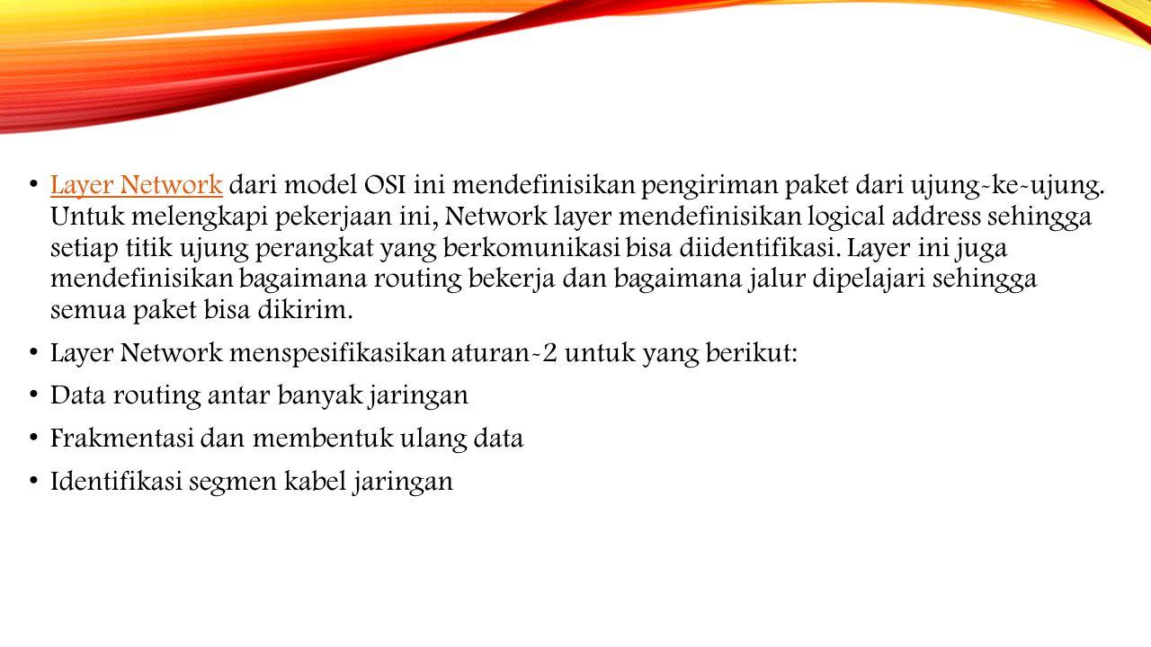 Layer Network dari model OSI ini mendefinisikan pengiriman paket dari ujung-ke-ujung. Untuk melengkapi pekerjaan ini, Network layer mendefinisikan log