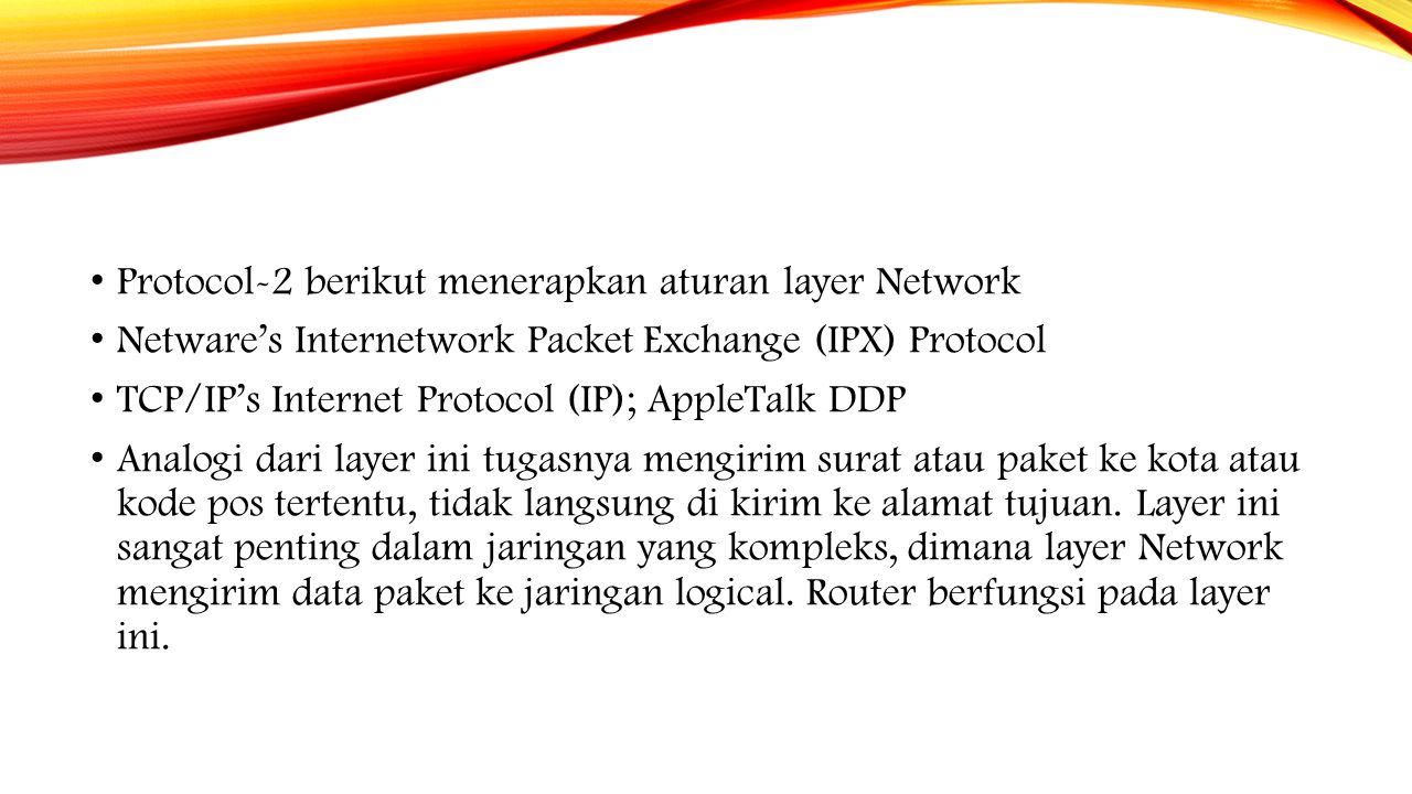 Protocol-2 berikut menerapkan aturan layer Network Netware's Internetwork Packet Exchange (IPX) Protocol TCP/IP's Internet Protocol (IP); AppleTalk DD