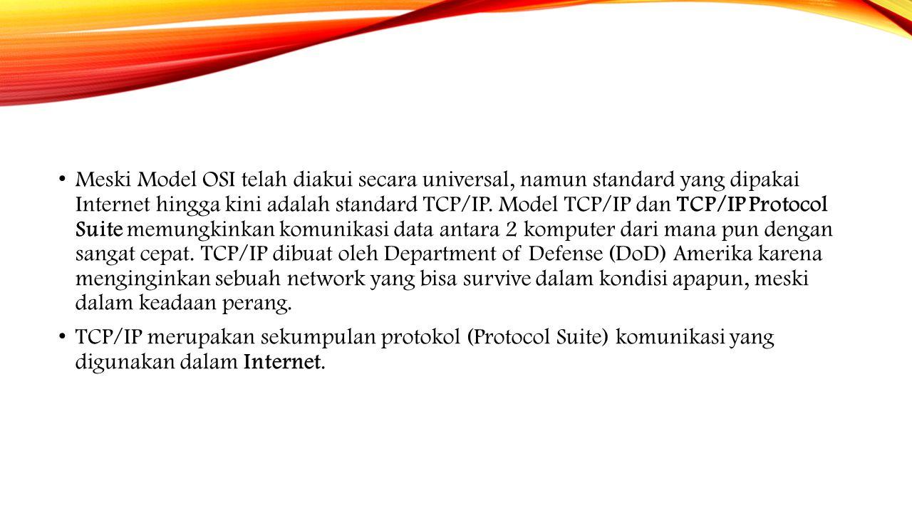 Meski Model OSI telah diakui secara universal, namun standard yang dipakai Internet hingga kini adalah standard TCP/IP. Model TCP/IP dan TCP/IP Protoc