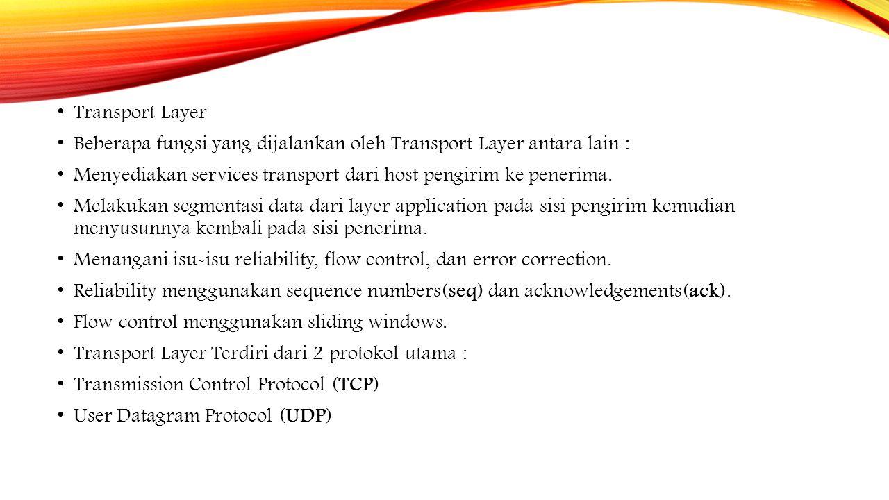 Transport Layer Beberapa fungsi yang dijalankan oleh Transport Layer antara lain : Menyediakan services transport dari host pengirim ke penerima. Mela