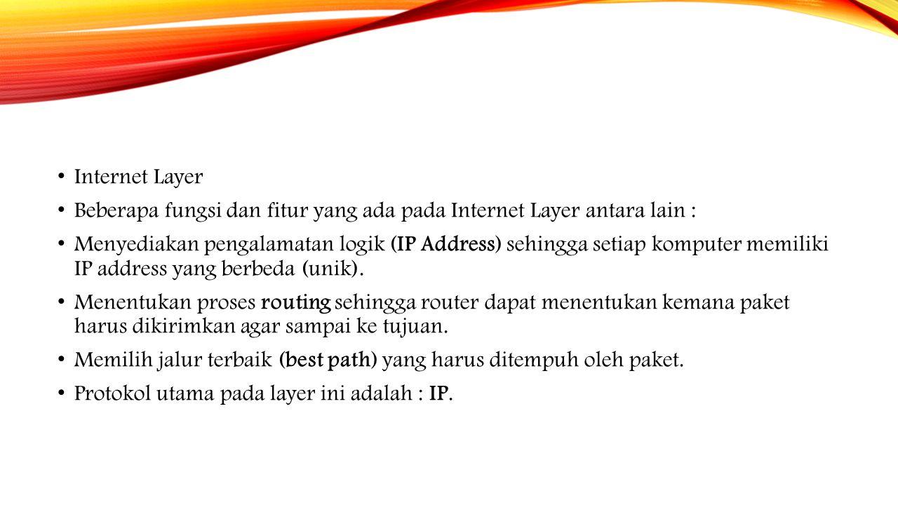 Internet Layer Beberapa fungsi dan fitur yang ada pada Internet Layer antara lain : Menyediakan pengalamatan logik (IP Address) sehingga setiap komput