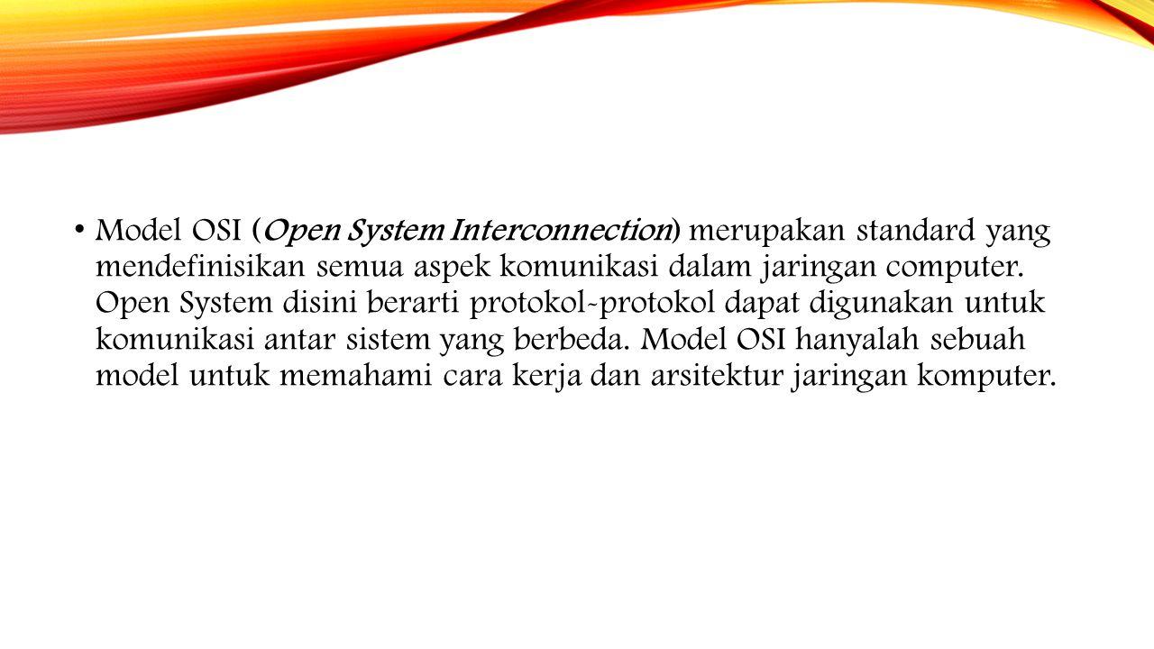 Model OSI (Open System Interconnection) merupakan standard yang mendefinisikan semua aspek komunikasi dalam jaringan computer. Open System disini bera