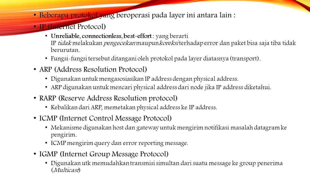 Beberapa protokol yang beroperasi pada layer ini antara lain : IP (Internet Protocol) Unreliable, connectionless, best-effort : yang berarti IP tidak
