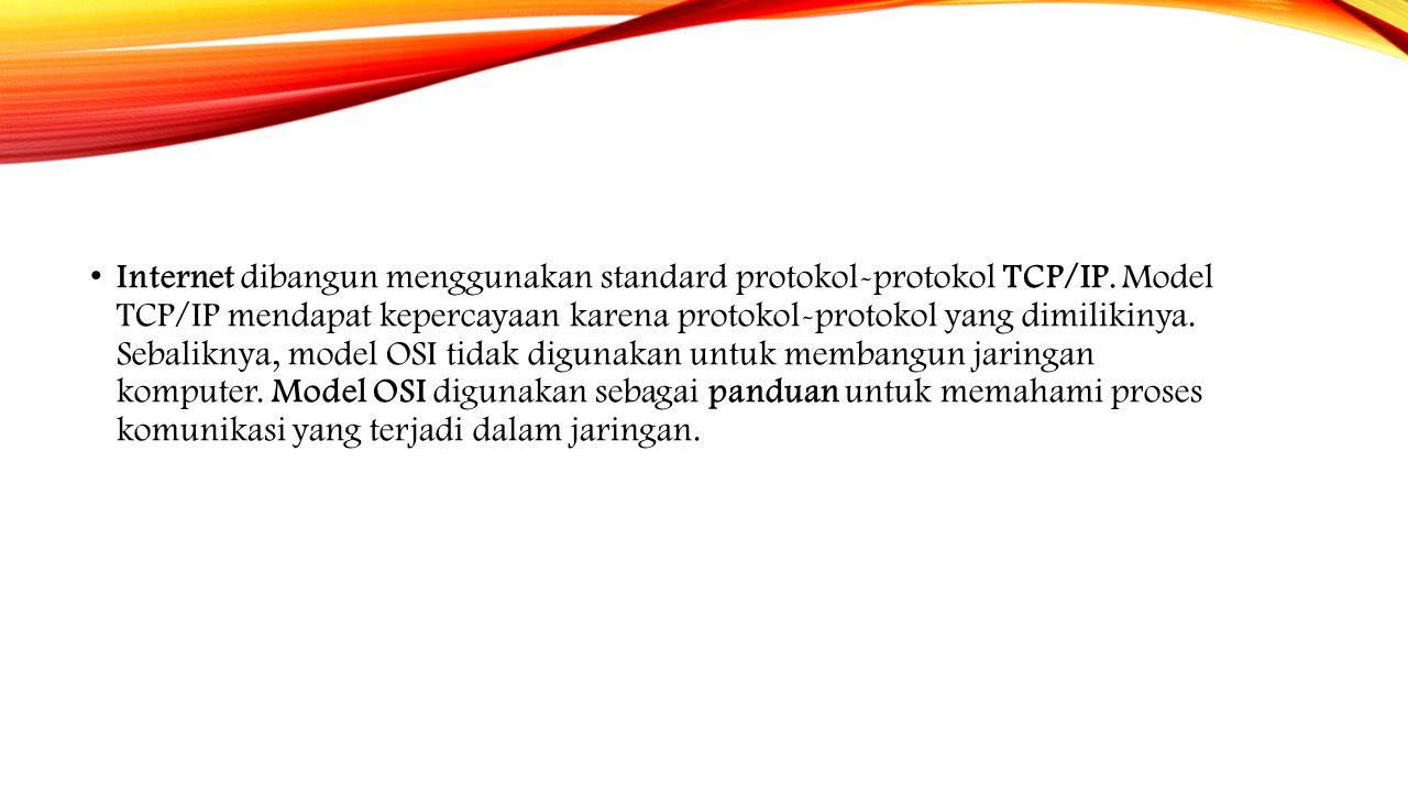 Internet dibangun menggunakan standard protokol-protokol TCP/IP. Model TCP/IP mendapat kepercayaan karena protokol-protokol yang dimilikinya. Sebalikn