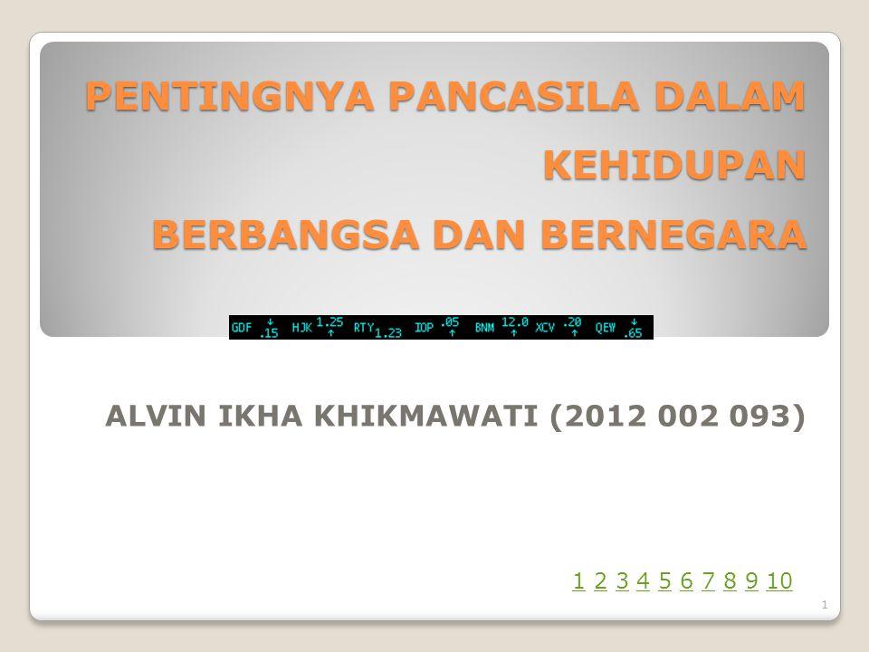 PENTINGNYA PANCASILA DALAM KEHIDUPAN BERBANGSA DAN BERNEGARA ALVIN IKHA KHIKMAWATI (2012 002 093) 1 11 2 3 4 5 6 7 8 9 102345678910