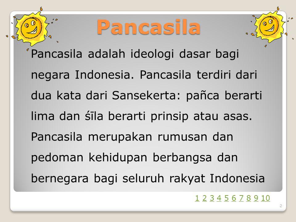 Pancasila Pancasila adalah ideologi dasar bagi negara Indonesia.
