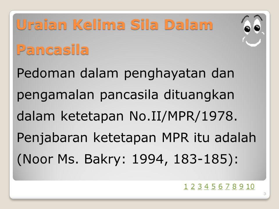 Uraian Kelima Sila Dalam Pancasila Pedoman dalam penghayatan dan pengamalan pancasila dituangkan dalam ketetapan No.II/MPR/1978.