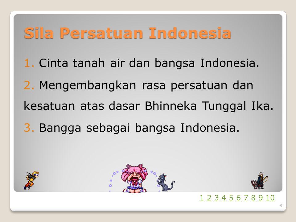 Sila Persatuan Indonesia 1.Cinta tanah air dan bangsa Indonesia.