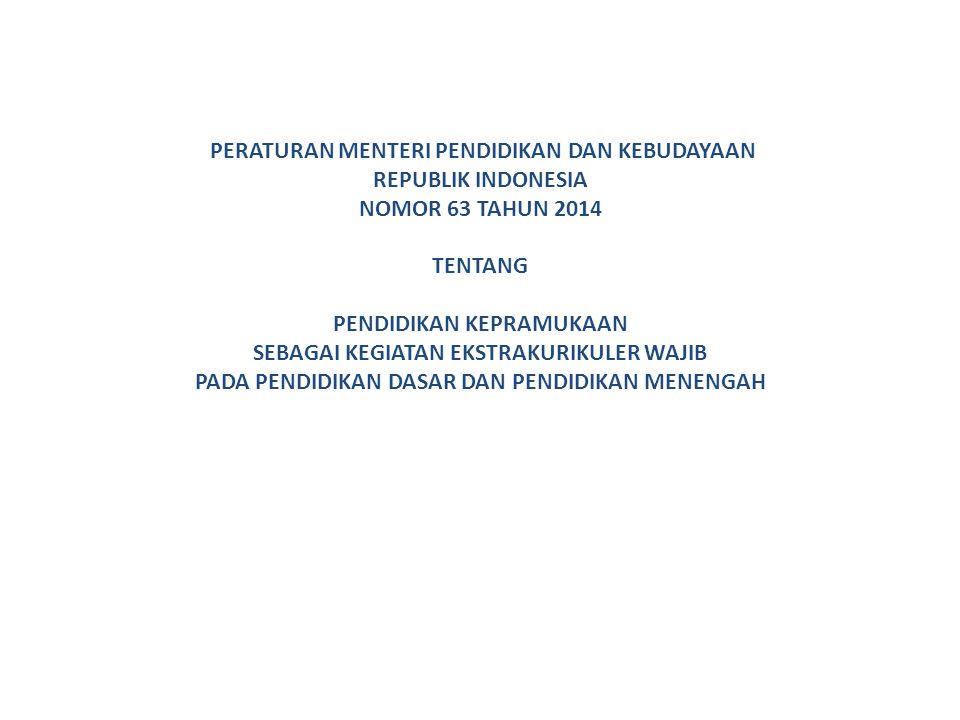 PERATURAN MENTERI PENDIDIKAN DAN KEBUDAYAAN REPUBLIK INDONESIA NOMOR 63 TAHUN 2014 TENTANG PENDIDIKAN KEPRAMUKAAN SEBAGAI KEGIATAN EKSTRAKURIKULER WAJIB PADA PENDIDIKAN DASAR DAN PENDIDIKAN MENENGAH