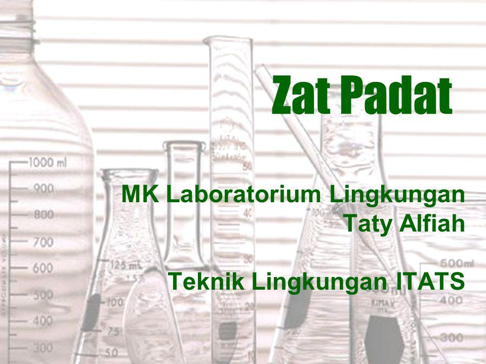 Zat Padat MK Laboratorium Lingkungan Taty Alfiah Teknik Lingkungan ITATS