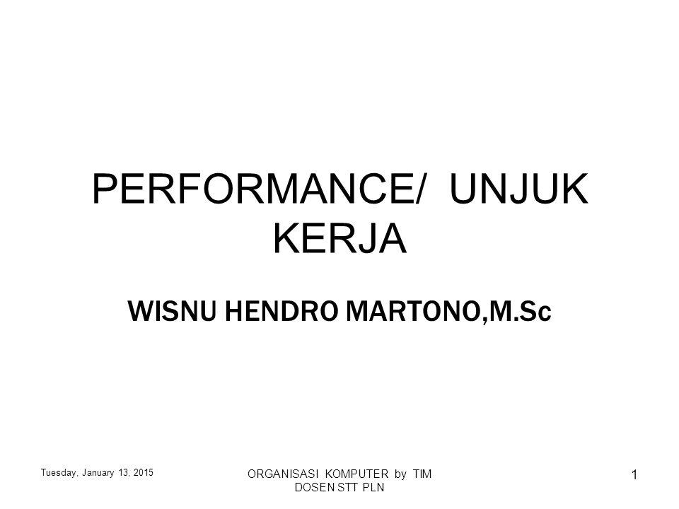 Tuesday, January 13, 2015 ORGANISASI KOMPUTER by TIM DOSEN STT PLN 1 PERFORMANCE/ UNJUK KERJA WISNU HENDRO MARTONO,M.Sc
