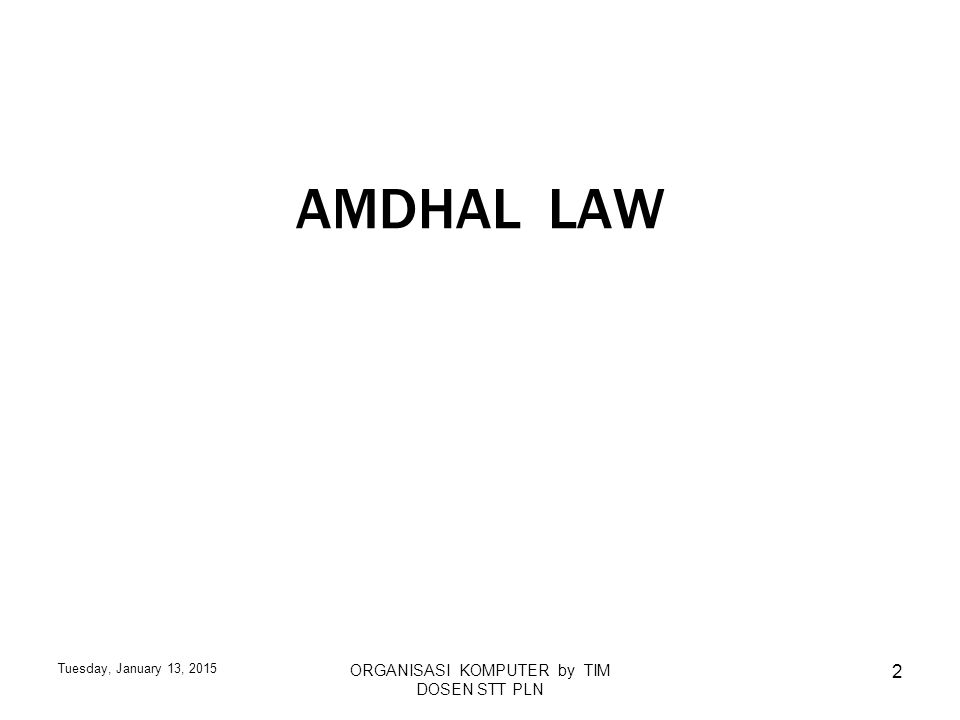 Tuesday, January 13, 2015 ORGANISASI KOMPUTER by TIM DOSEN STT PLN 2 AMDHAL LAW