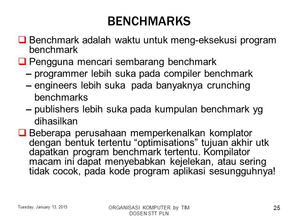 Tuesday, January 13, 2015 ORGANISASI KOMPUTER by TIM DOSEN STT PLN 25 BENCHMARKS  Benchmark adalah waktu untuk meng-eksekusi program benchmark  Peng
