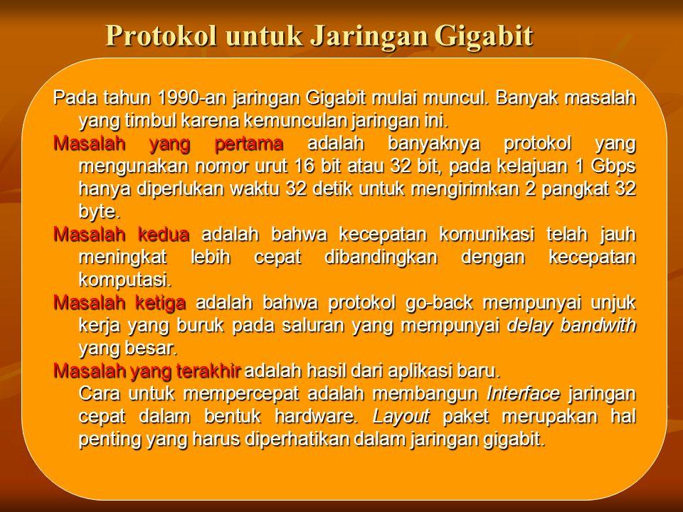 Protokol untuk Jaringan Gigabit Pada tahun 1990-an jaringan Gigabit mulai muncul. Banyak masalah yang timbul karena kemunculan jaringan ini. Masalah y