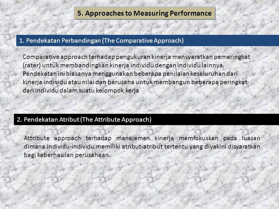 1. Pendekatan Perbandingan (The Comparative Approach) Comparative approach terhadap pengukuran kinerja mensyaratkan pemeringkat (rater) untuk membandi